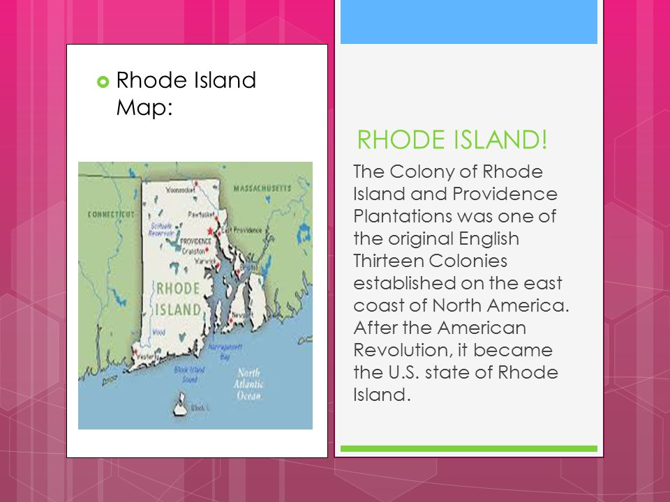  Rhode Island Map: RHODE ISLAND! The Colony of Rhode Island and Providence Plantations was one of the original English Thirteen Colonies established