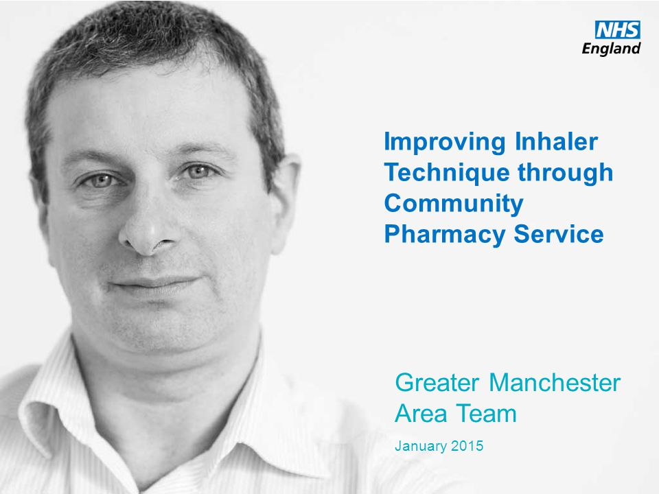 www.england.nhs.uk Improving Inhaler Technique through Community Pharmacy Service Greater Manchester Area Team January 2015