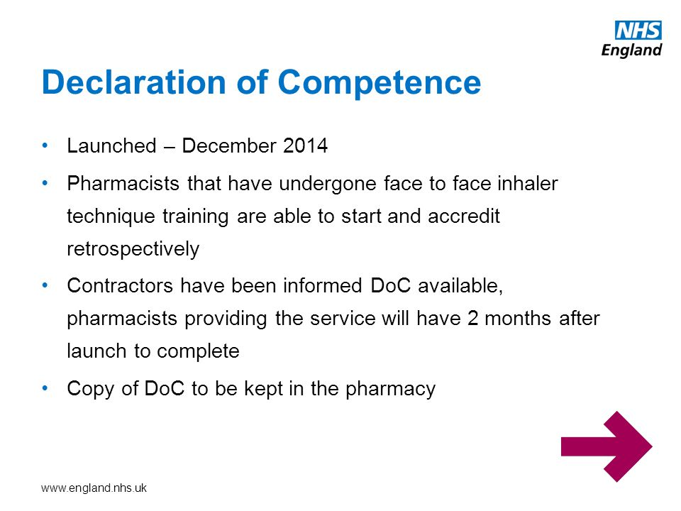 www.england.nhs.uk Launched – December 2014 Pharmacists that have undergone face to face inhaler technique training are able to start and accredit retrospectively Contractors have been informed DoC available, pharmacists providing the service will have 2 months after launch to complete Copy of DoC to be kept in the pharmacy Declaration of Competence