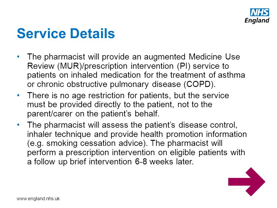 www.england.nhs.uk The pharmacist will provide an augmented Medicine Use Review (MUR)/prescription intervention (PI) service to patients on inhaled medication for the treatment of asthma or chronic obstructive pulmonary disease (COPD).