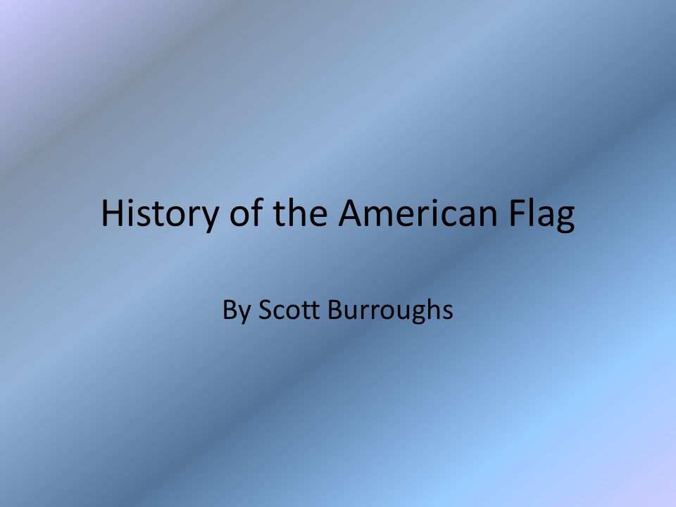 History of the American Flag By Scott Burroughs