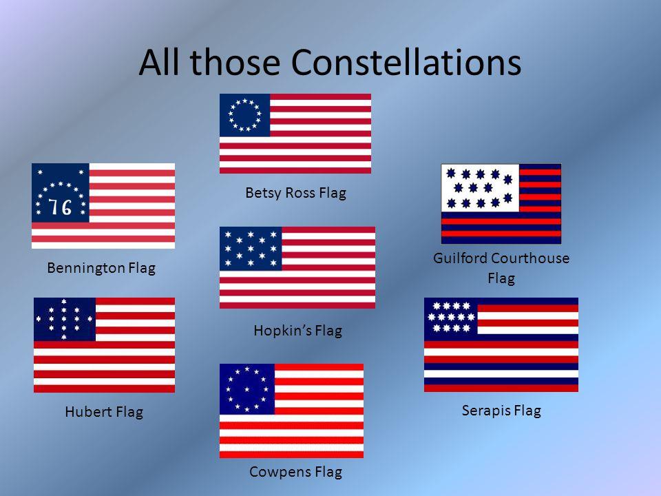All those Constellations Hopkin's Flag Cowpens Flag Serapis Flag Hubert Flag Guilford Courthouse Flag Betsy Ross Flag Bennington Flag