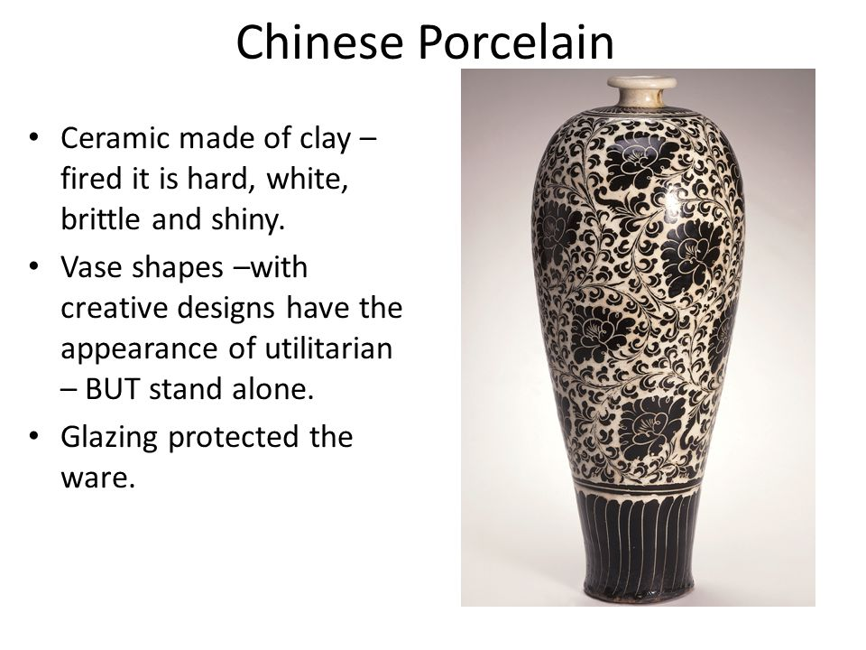 Chinese Porcelain Ceramic made of clay – fired it is hard, white, brittle and shiny. Vase shapes –with creative designs have the appearance of utilita