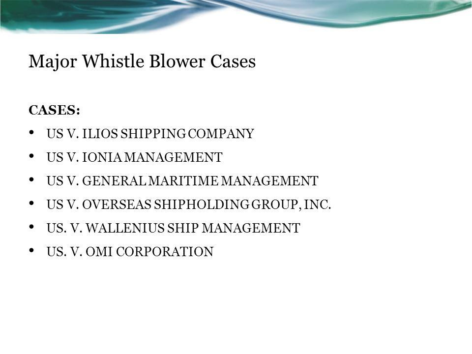 Major Whistle Blower Cases CASES: US V. ILIOS SHIPPING COMPANY US V. IONIA MANAGEMENT US V. GENERAL MARITIME MANAGEMENT US V. OVERSEAS SHIPHOLDING GRO