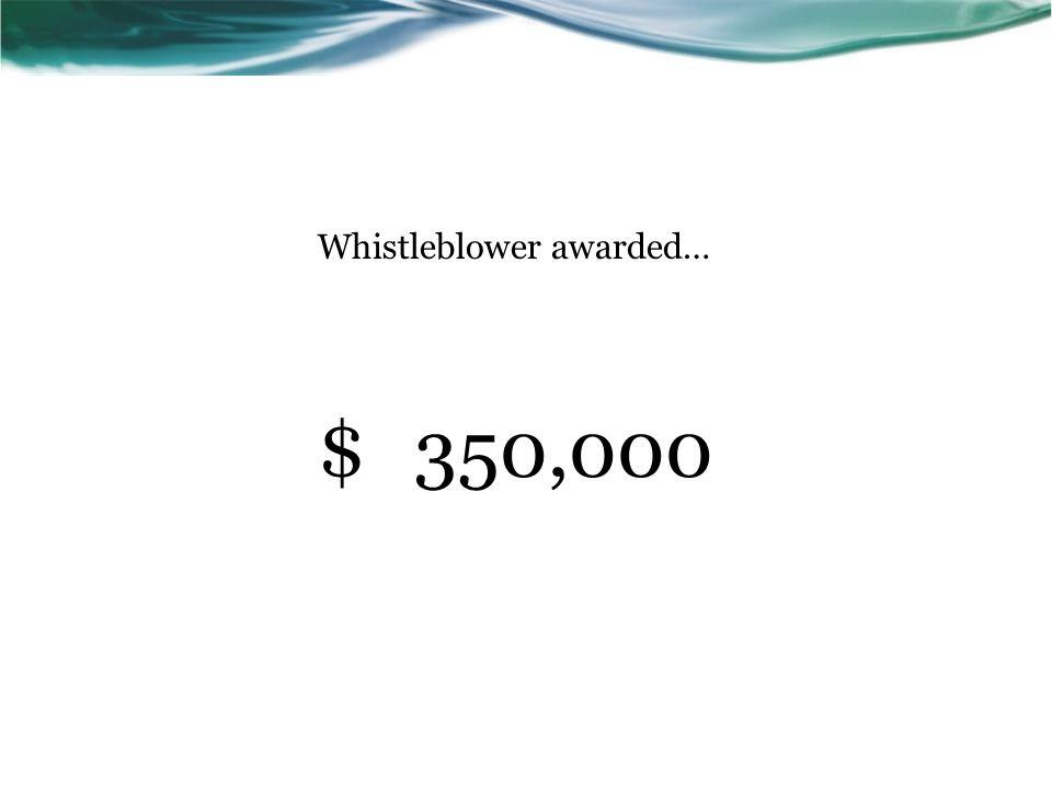 $350,000 Whistleblower awarded…