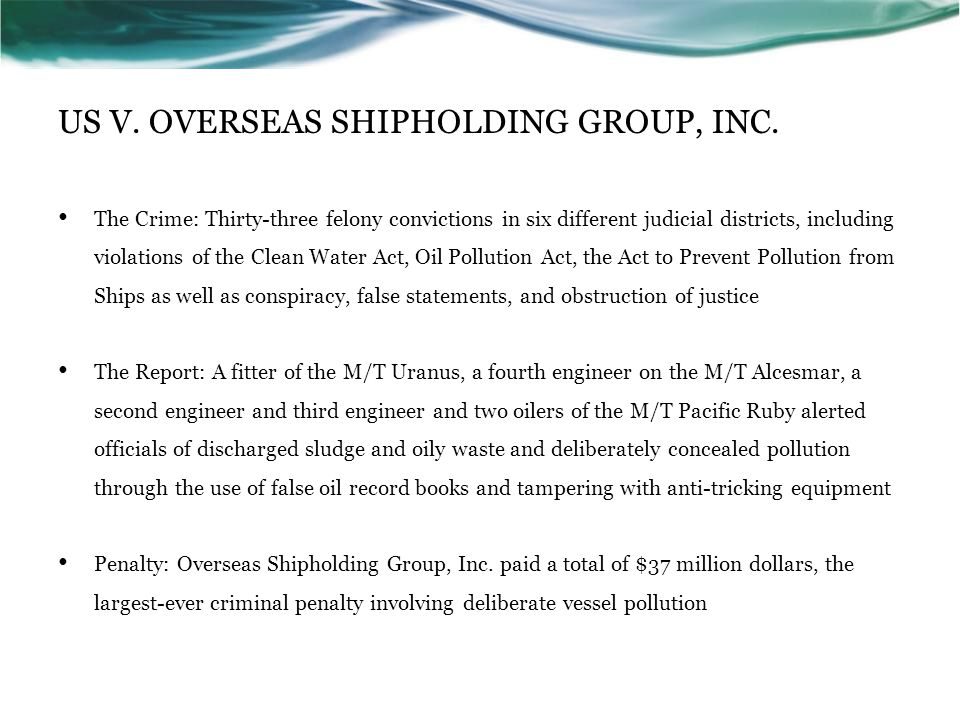 US V. OVERSEAS SHIPHOLDING GROUP, INC. The Crime: Thirty-three felony convictions in six different judicial districts, including violations of the Cle
