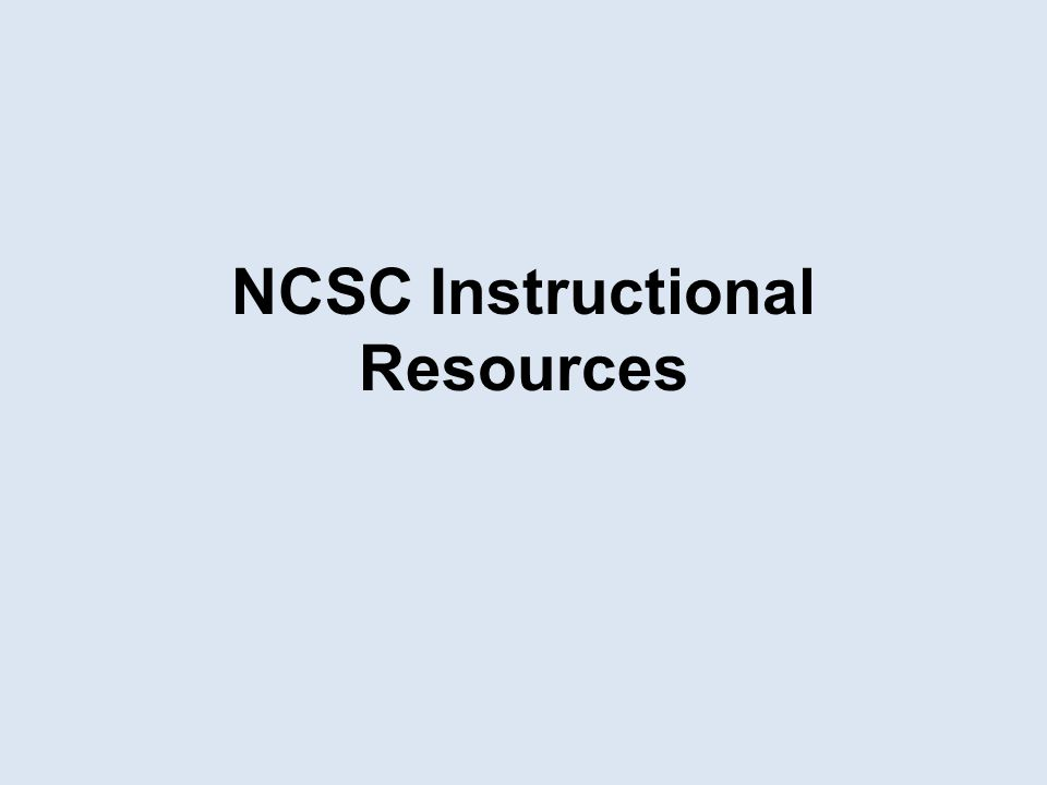 NCSC Instructional Resources