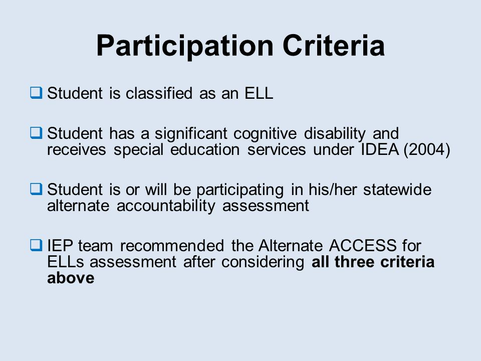 Participation Criteria  Student is classified as an ELL  Student has a significant cognitive disability and receives special education services unde