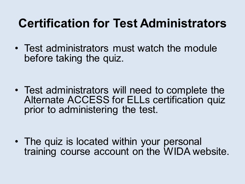 Certification for Test Administrators Test administrators must watch the module before taking the quiz. Test administrators will need to complete the