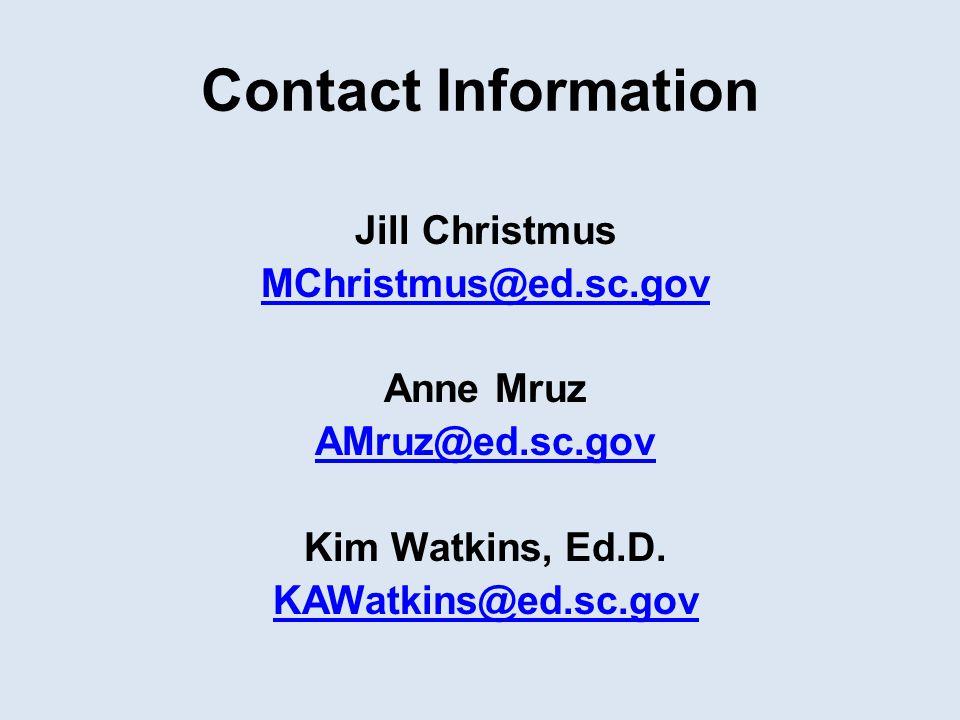 Contact Information Jill Christmus MChristmus@ed.sc.gov Anne Mruz AMruz@ed.sc.gov Kim Watkins, Ed.D.