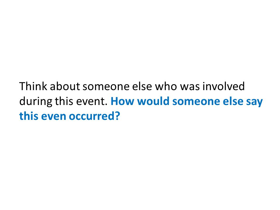 Think about someone else who was involved during this event.