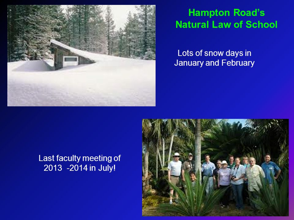 Hampton Road's Natural Law of School Lots of snow days in January and February Last faculty meeting of 2013 -2014 in July!