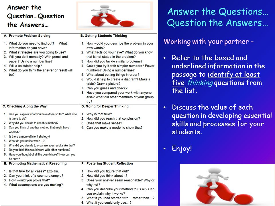 Answer the Questions… Question the Answers… Working with your partner – Refer to the boxed and underlined information in the passage to identify at least five thinking questions from the list.