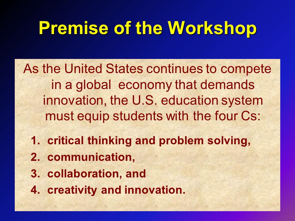 Premise of the Workshop As the United States continues to compete in a global economy that demands innovation, the U.S.