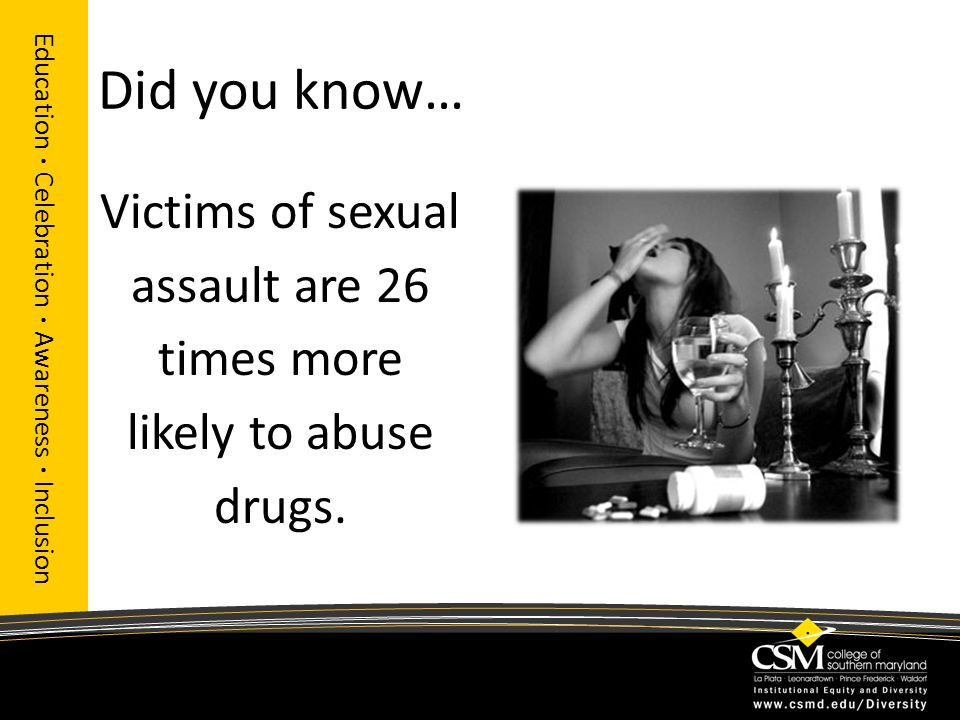 Did you know… Victims of sexual assault are 26 times more likely to abuse drugs. Education · Celebration · Awareness · Inclusion