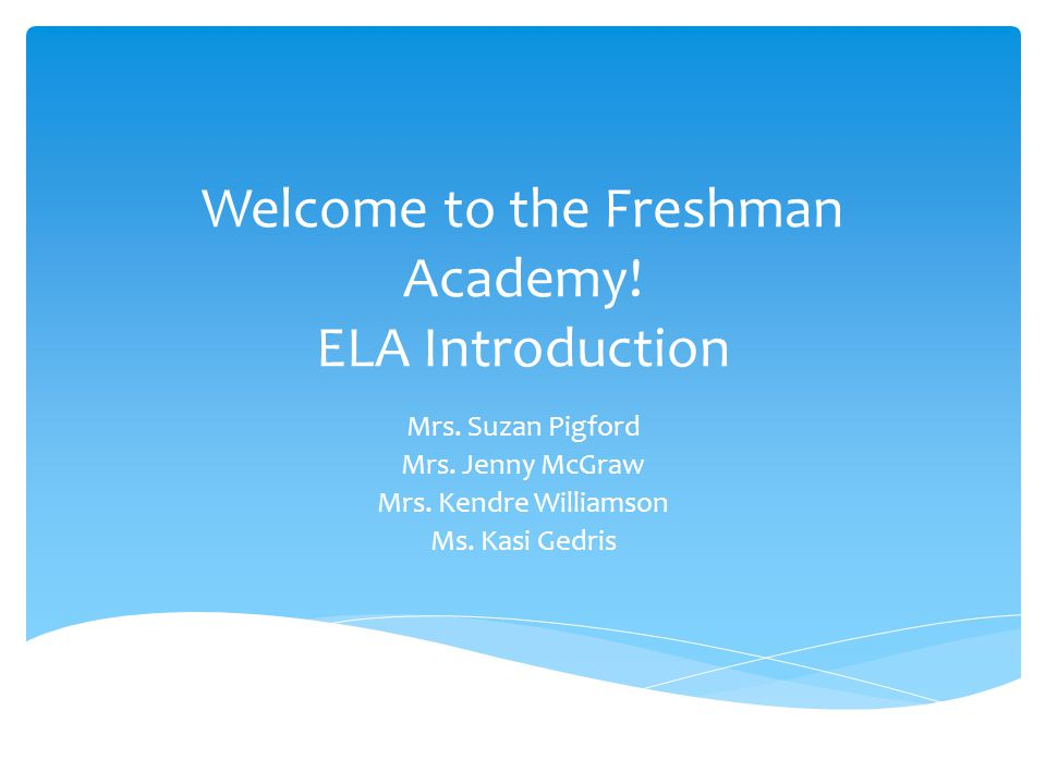 Welcome to the Freshman Academy. ELA Introduction Mrs.