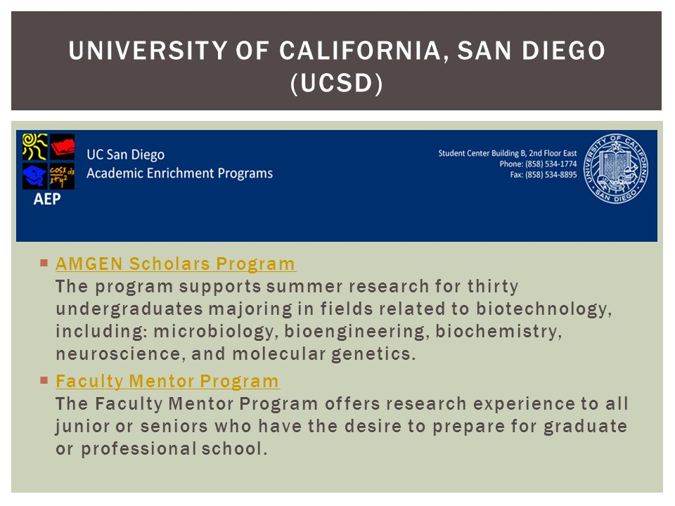  AMGEN Scholars Program The program supports summer research for thirty undergraduates majoring in fields related to biotechnology, including: microbiology, bioengineering, biochemistry, neuroscience, and molecular genetics.