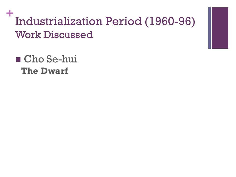 + Industrialization Period (1960-96) Work Discussed Cho Se-hui The Dwarf