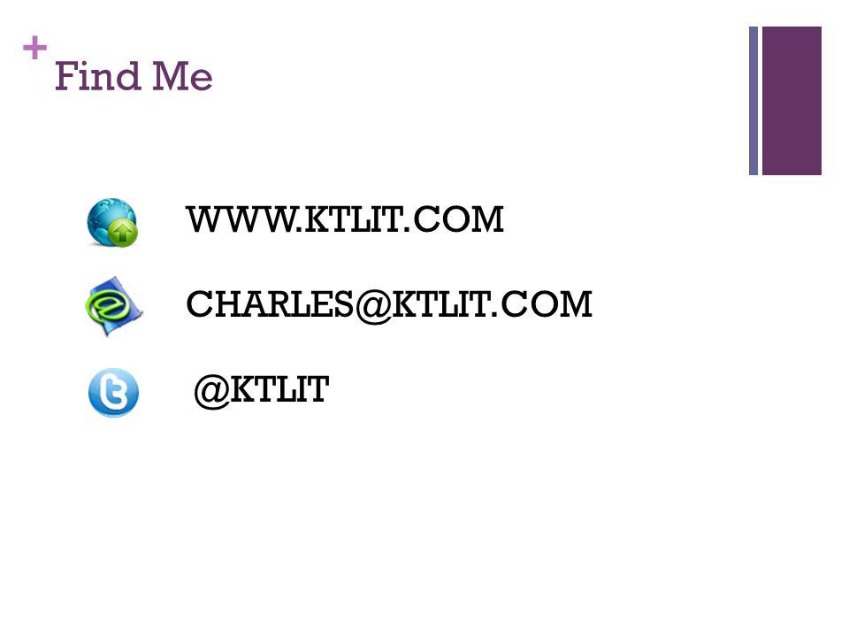 + Find Me WWW.KTLIT.COM CHARLES@KTLIT.COM @KTLIT