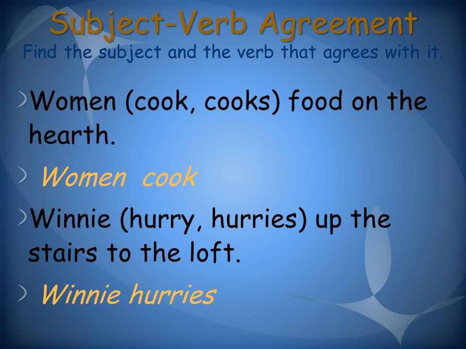 Subject-Verb Agreement Subject-Verb Agreement Find the subject and the verb that agrees with it.