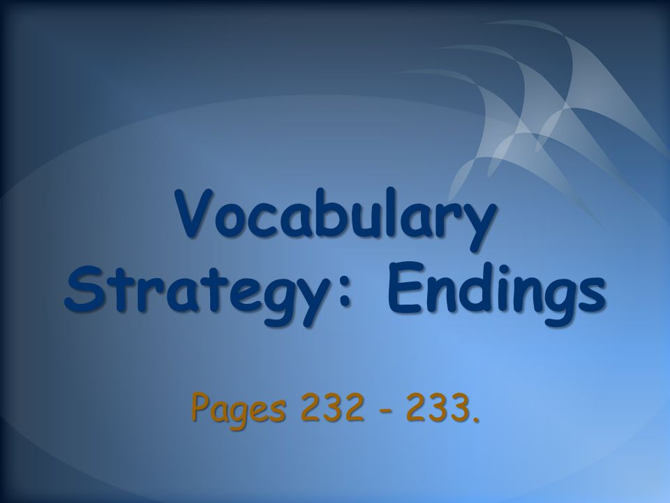 Vocabulary Strategy: Endings Pages 232 - 233.