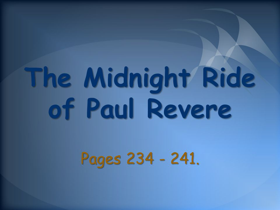 The Midnight Ride of Paul Revere Pages 234 - 241.
