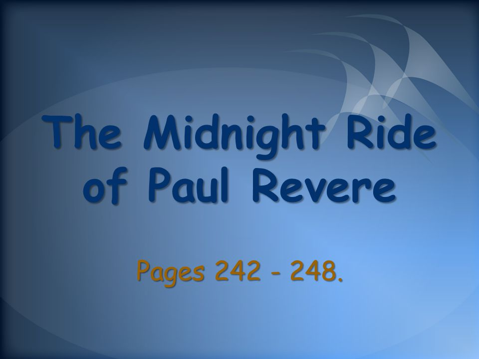 The Midnight Ride of Paul Revere Pages 242 - 248.
