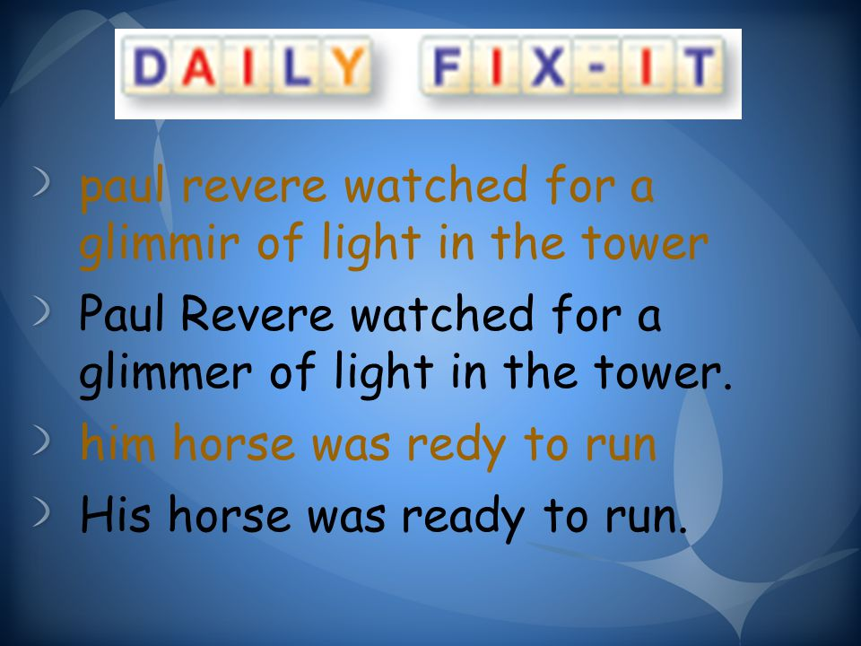 paul revere watched for a glimmir of light in the tower Paul Revere watched for a glimmer of light in the tower.
