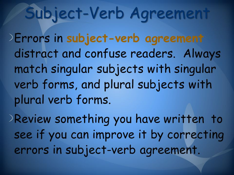 Subject-Verb Agreement Errors in subject-verb agreement distract and confuse readers.