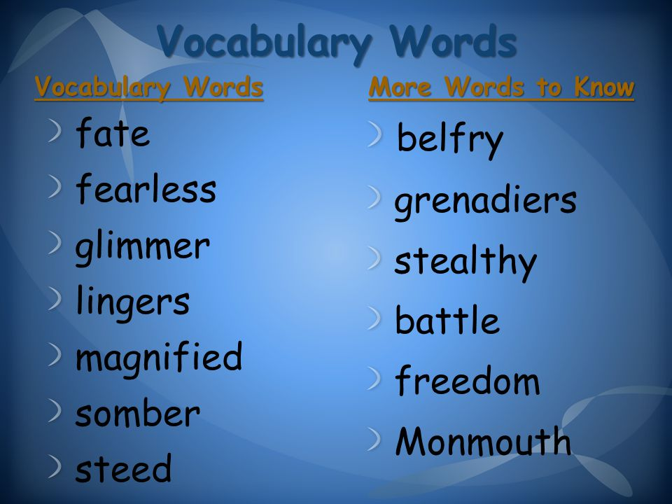 Vocabulary Words fate fearless glimmer lingers magnified somber steed belfry grenadiers stealthy battle freedom Monmouth Vocabulary Words More Words to Know