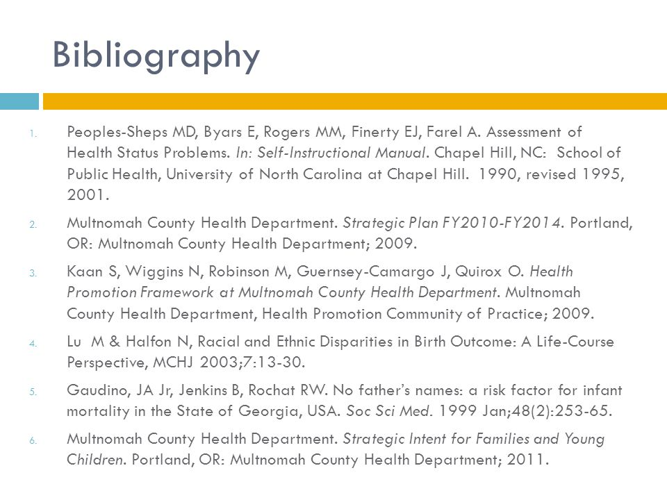 Bibliography 1. Peoples-Sheps MD, Byars E, Rogers MM, Finerty EJ, Farel A. Assessment of Health Status Problems. In: Self-Instructional Manual. Chapel