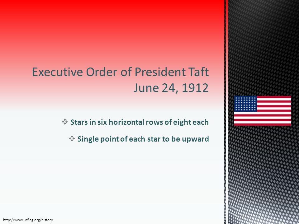 Executive Order of President Taft June 24, 1912  Stars in six horizontal rows of eight each  Single point of each star to be upward http://www.usfla