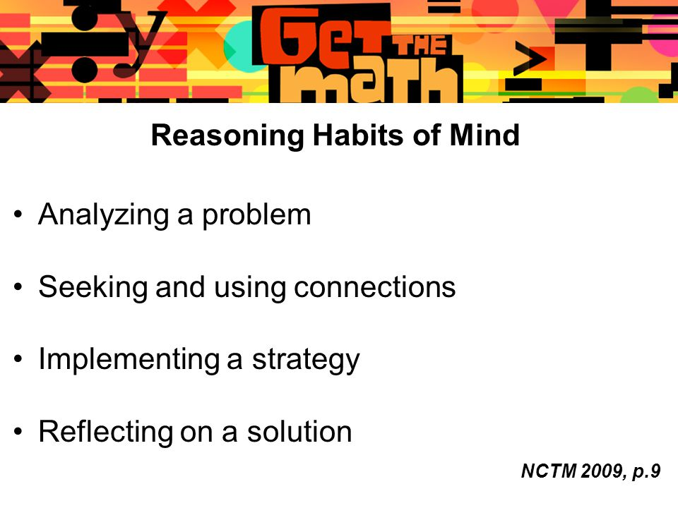 Reasoning Habits of Mind Analyzing a problem Seeking and using connections Implementing a strategy Reflecting on a solution NCTM 2009, p.9