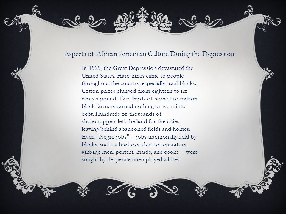 Aspects of African American Culture During the Depression In 1929, the Great Depression devastated the United States. Hard times came to people throug