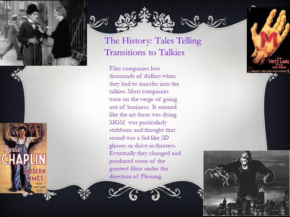 The History: Tales Telling Transitions to Talkies Film companies lost thousands of dollars when they had to transfer into the talkies. Most companies