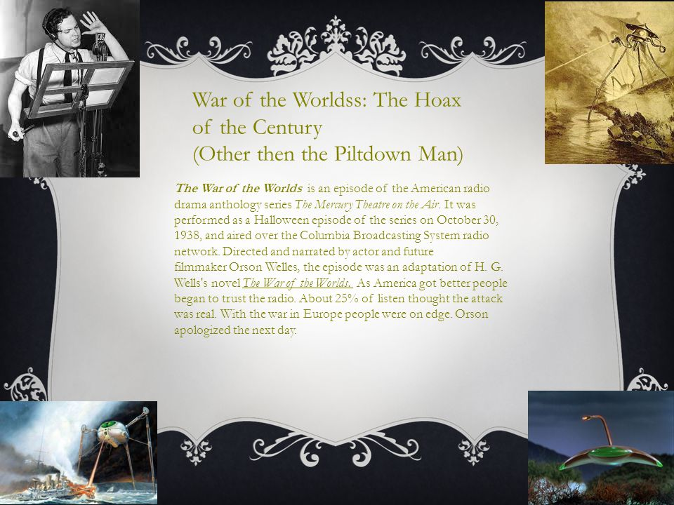 War of the Worldss: The Hoax of the Century (Other then the Piltdown Man) The War of the Worlds is an episode of the American radio drama anthology se
