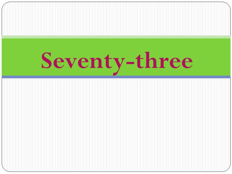 Seventy-three