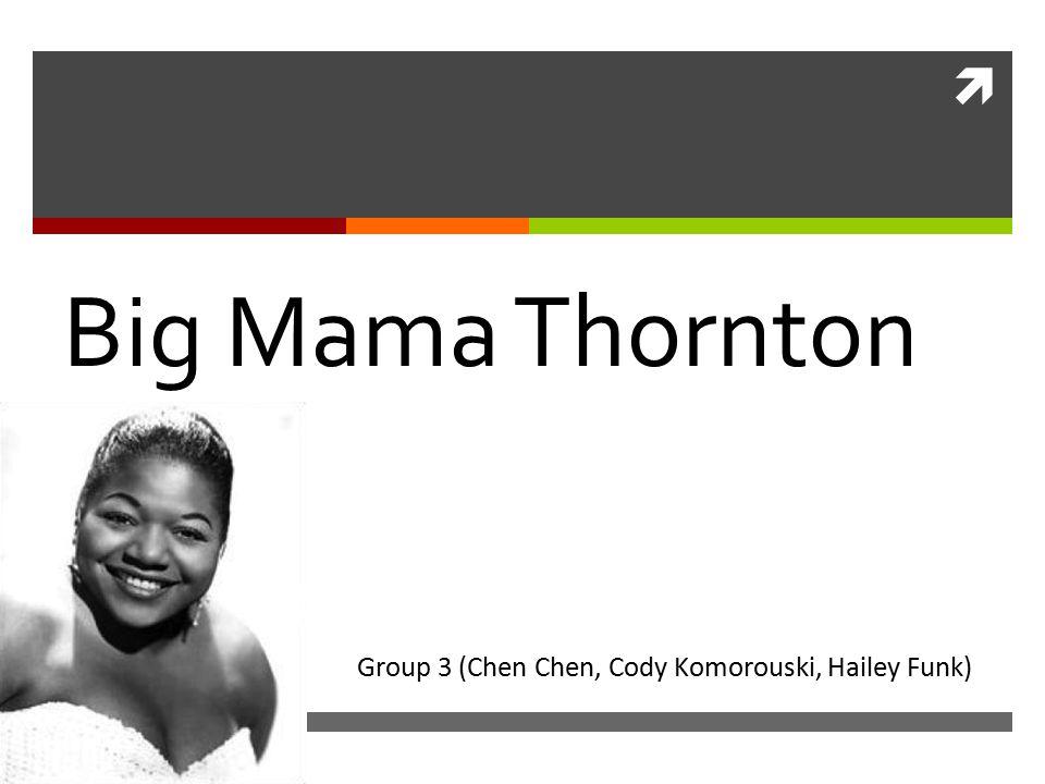  Big Mama Thornton Group 3 (Chen Chen, Cody Komorouski, Hailey Funk)