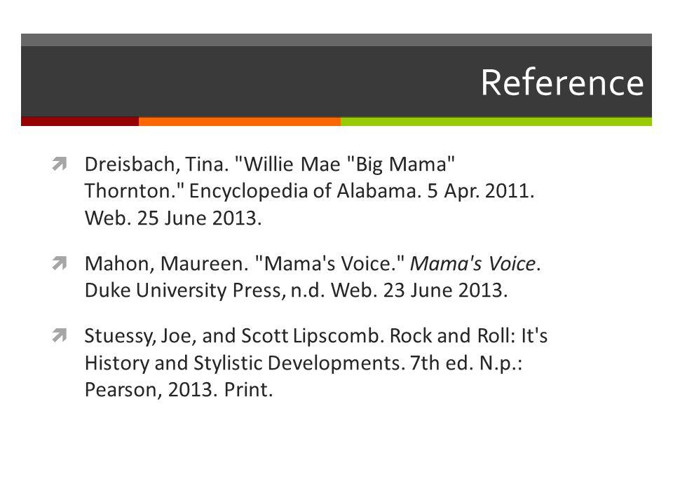 Reference  Dreisbach, Tina. Willie Mae Big Mama Thornton. Encyclopedia of Alabama.