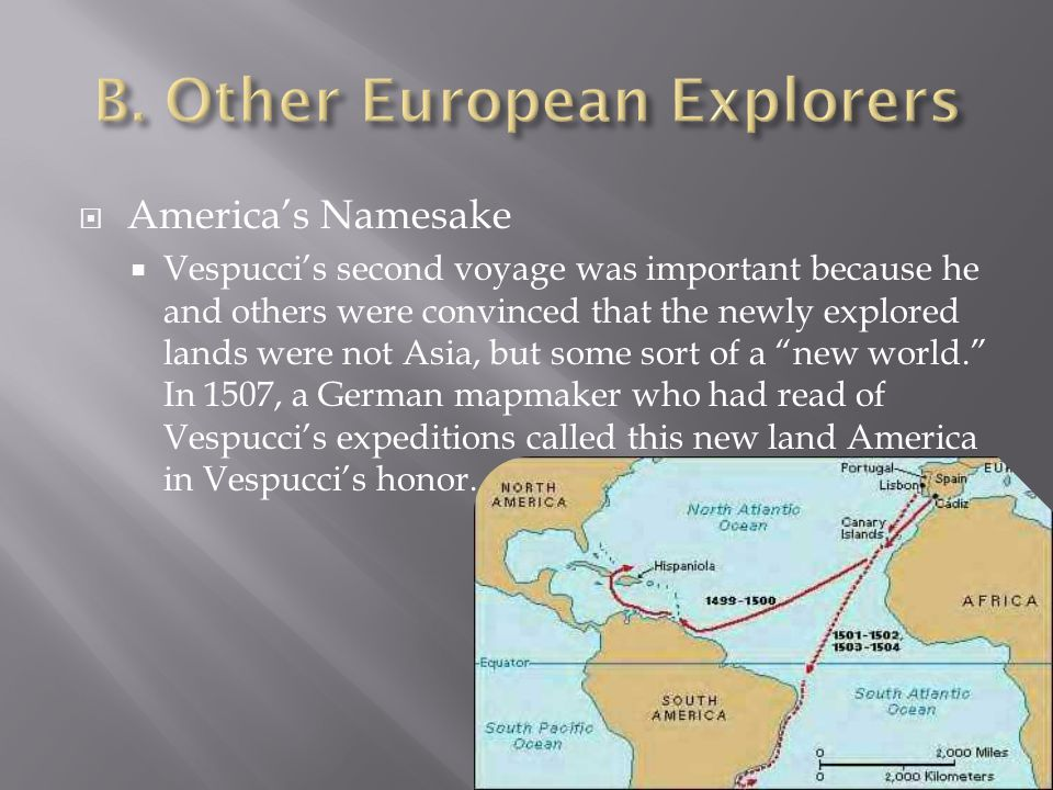  America's Namesake  Vespucci's second voyage was important because he and others were convinced that the newly explored lands were not Asia, but so