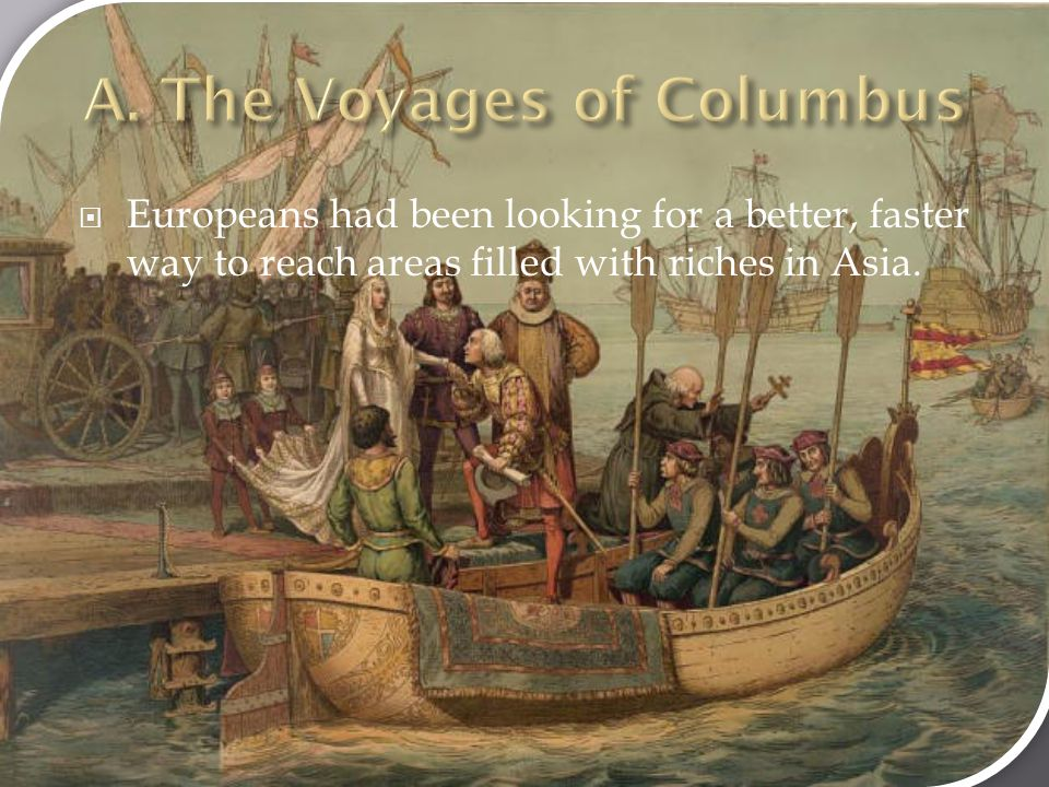  Europeans had been looking for a better, faster way to reach areas filled with riches in Asia.