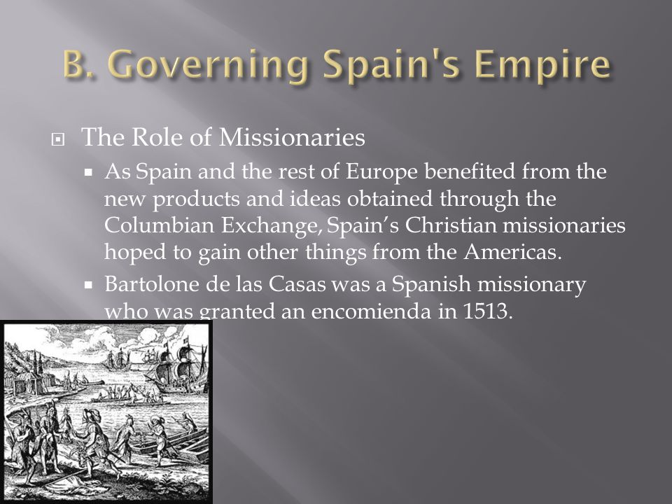  The Role of Missionaries  As Spain and the rest of Europe benefited from the new products and ideas obtained through the Columbian Exchange, Spain'