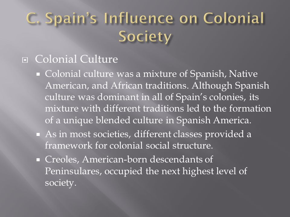 CColonial Culture CColonial culture was a mixture of Spanish, Native American, and African traditions. Although Spanish culture was dominant in al