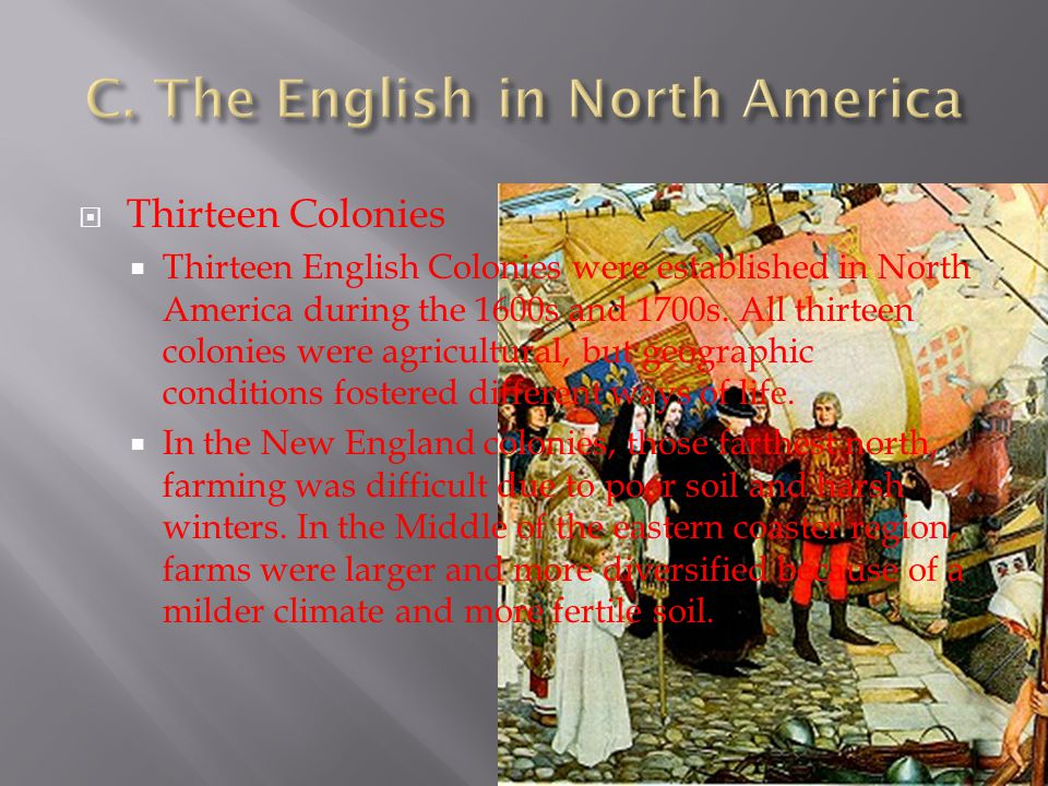  Thirteen Colonies  Thirteen English Colonies were established in North America during the 1600s and 1700s. All thirteen colonies were agricultural,