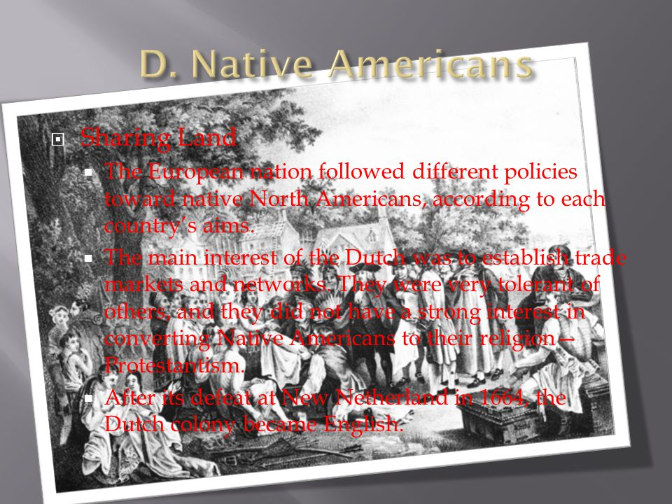  Sharing Land  The European nation followed different policies toward native North Americans, according to each country's aims.  The main interest