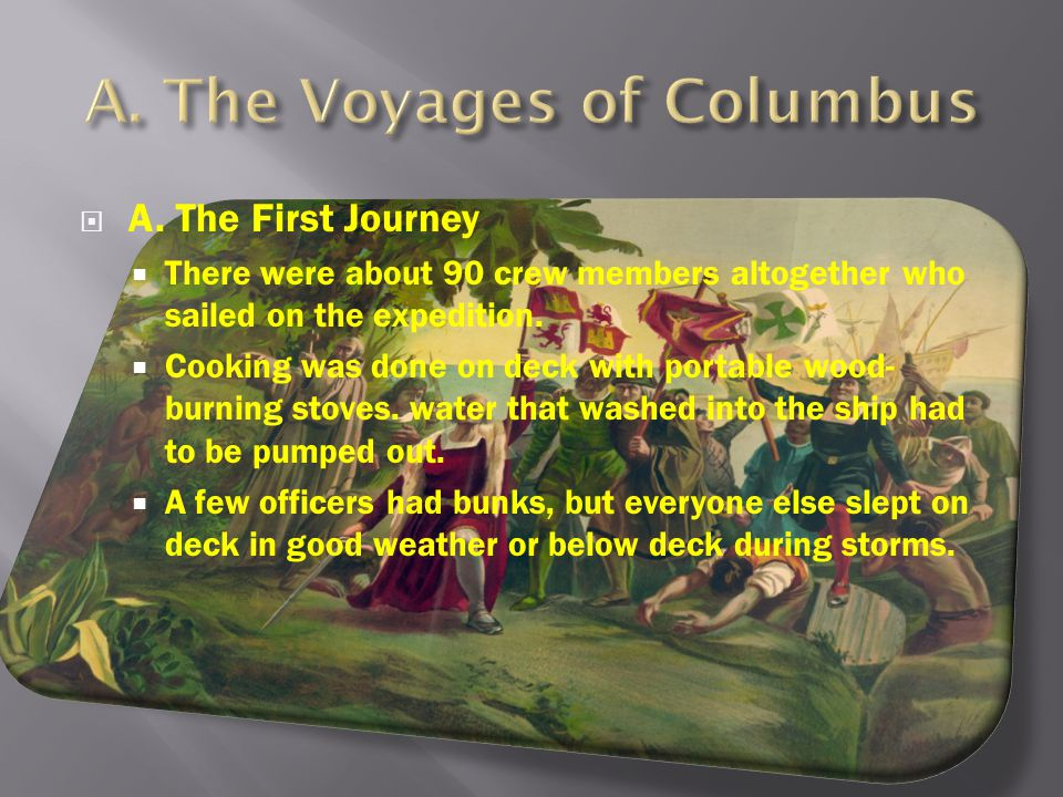  A. The First Journey  There were about 90 crew members altogether who sailed on the expedition.  Cooking was done on deck with portable wood- burn