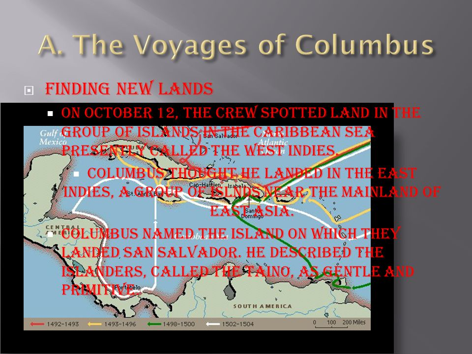  Finding New Lands  On October 12, the crew spotted land in the group of islands in the Caribbean Sea presently called the West Indies.  Columbus t