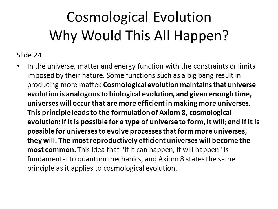 Cosmological Evolution Why Would This All Happen.