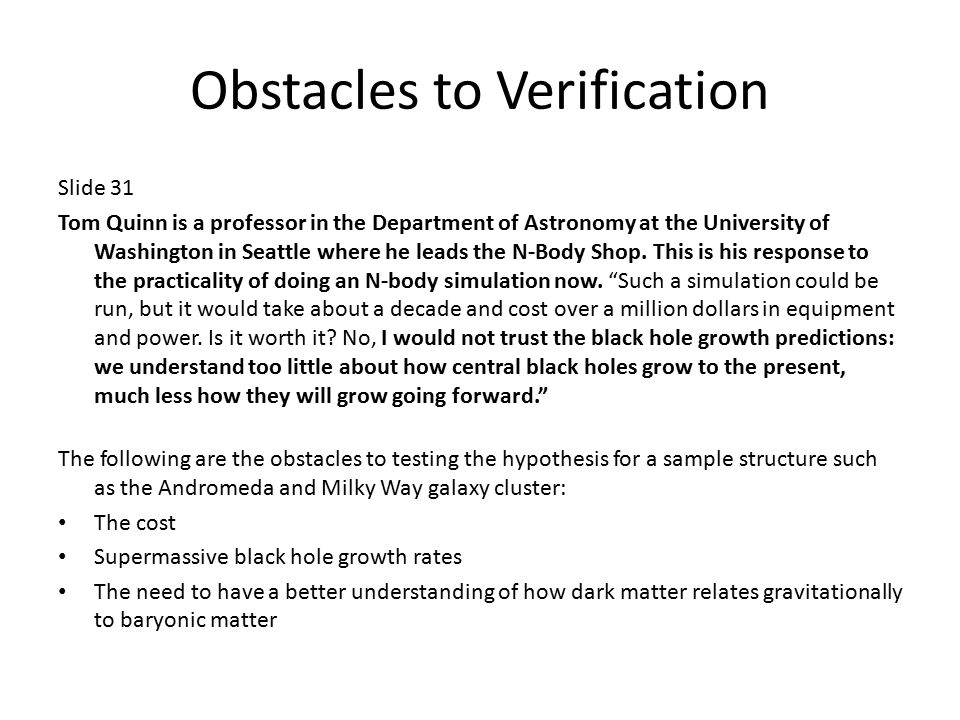 Obstacles to Verification Slide 31 Tom Quinn is a professor in the Department of Astronomy at the University of Washington in Seattle where he leads the N-Body Shop.