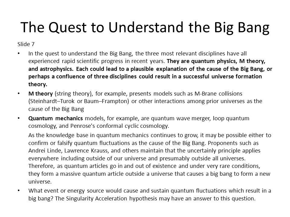 The Quest to Understand the Big Bang Slide 7 In the quest to understand the Big Bang, the three most relevant disciplines have all experienced rapid scientific progress in recent years.